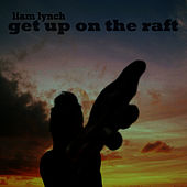 Get Up on the Raft by Liam Lynch