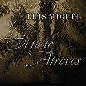 Si te atreves [Electronic] by Luis Miguel
