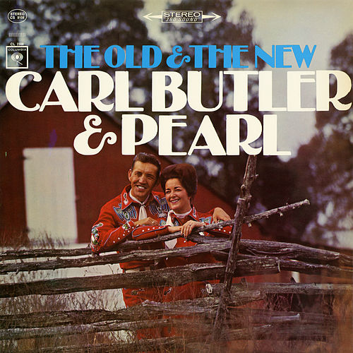 Play & Download The Old and the New by Carl and Pearl Butler | Napster