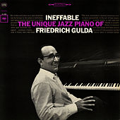 Play & Download Ineffable: The Unique Jazz Piano of Friedrich Gulda by Friedrich Gulda | Napster
