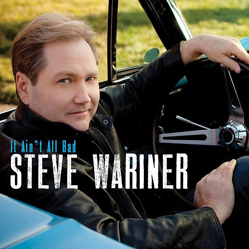 Play & Download It Ain't All Bad by Steve Wariner | Napster