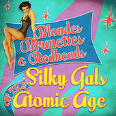 Play & Download Blondes, Brunettes & Redheads - Silky Gals of the Atomic Age by Various Artists | Napster