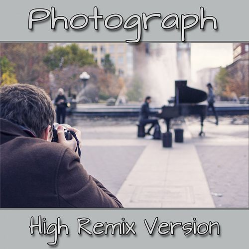Play & Download Photograph (High Remix Version) by Photographer | Napster