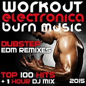 Play & Download Workout Electronica Burn Music Dubstep Edm Remixes Top 100 Hits + 1 Hour DJ Mix 2015 by Various Artists | Napster