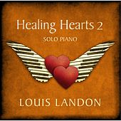 Healing Hearts 2 - Solo Piano by Louis Landon