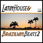Play & Download Latin House & Brazilian Beats, Vol. 2 by Various Artists | Napster