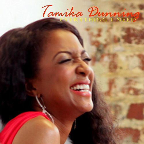 Everything I Need by Tamika Dunning