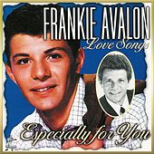 Play & Download Love Songs Especially For You by Frankie Avalon | Napster