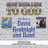 Give Your Life to God: The Best of David Bouknight and Band by Various Artists