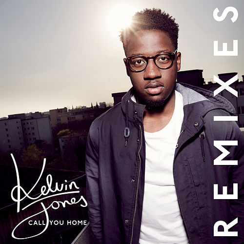 Call You Home (Remixes) by Kelvin Jones