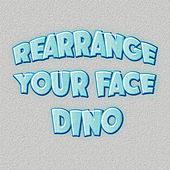 Play & Download Rearrange Your Face by Dino | Napster