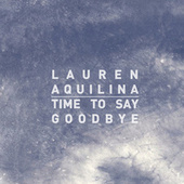Play & Download Time To Say Goodbye by Lauren Aquilina | Napster