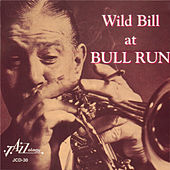 Wild Bill at Bull Run by Wild Bill Davison