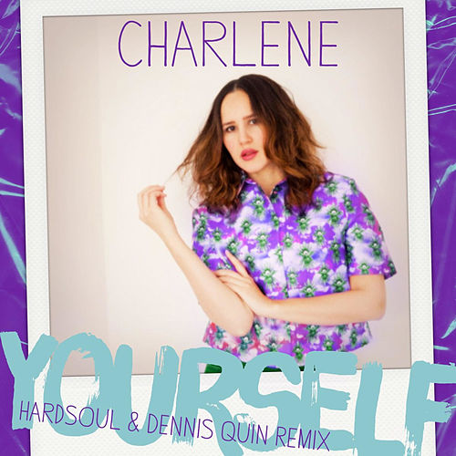 Play & Download Yourself (Hardsoul & Dennis Quin Remix) by Charlene | Napster