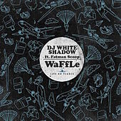 Play & Download Waffle (feat. Fatman Scoop) by DJ White Shadow | Napster