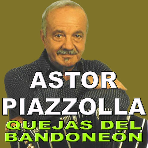 Play & Download Quejas del Bandoneón by Astor Piazzolla | Napster
