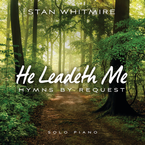 He Leadeth Me: Hymns By Request by Stan Whitmire