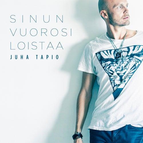 Sinun Vuorosi Loistaa by Juha Tapio