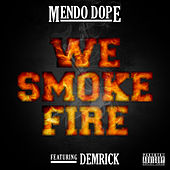 Play & Download We Smoke Fire by Mendo Dope | Napster