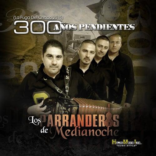 Play & Download 300 Años Pendientes by Los Parranderos De Medianoche | Napster