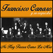 Play & Download No Hay Tierra Como la Mía by Francisco Canaro | Napster
