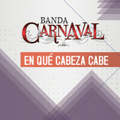 Play & Download En Qué Cabeza Cabe by Banda Carnaval | Napster