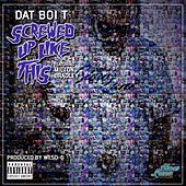 Screwed up Like This (feat. Milton Bradley) by Dat Boi T
