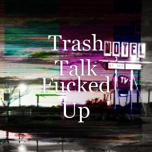 Fucked Up by Trash Talk