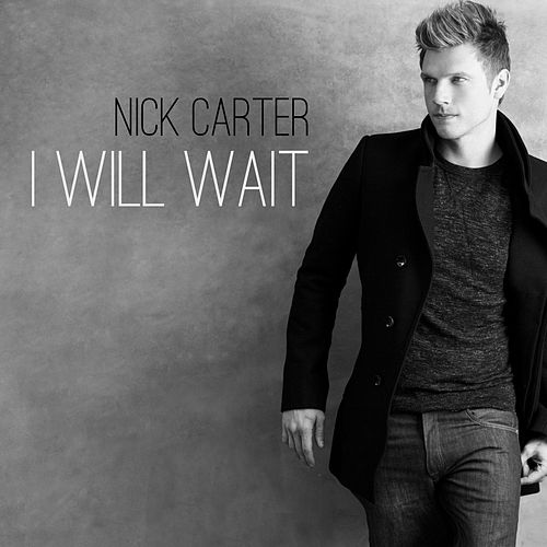 I Will Wait by Nick Carter