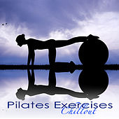 Pilates Exercises Chillout – Stability Ball Pilates Fitness Workout Music by Various Artists
