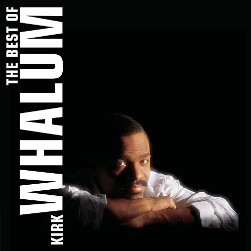 Play & Download The Best Of Kirk Whalum by Kirk Whalum | Napster