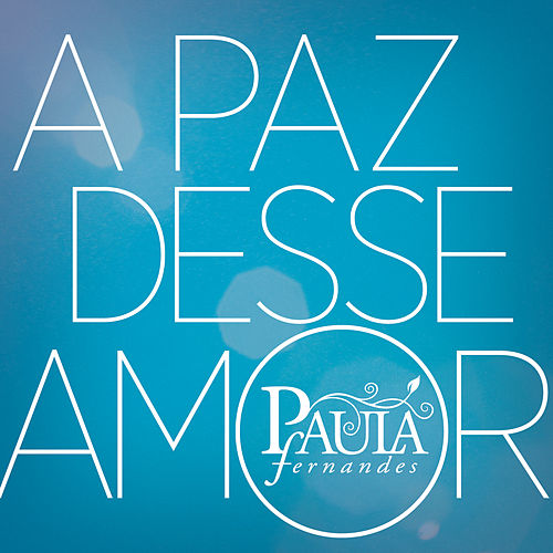 Play & Download A Paz Desse Amor by Paula Fernandes | Napster