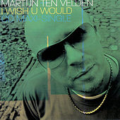 Play & Download I Wish U Would by Martijn Ten Velden | Napster