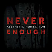 Play & Download Never Enough by Aesthetic Perfection | Napster