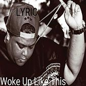 Play & Download Woke Up Like This - Single by Lyric | Napster