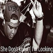 Play & Download She Don't Know (I'm Looking) - Single by Lyric | Napster