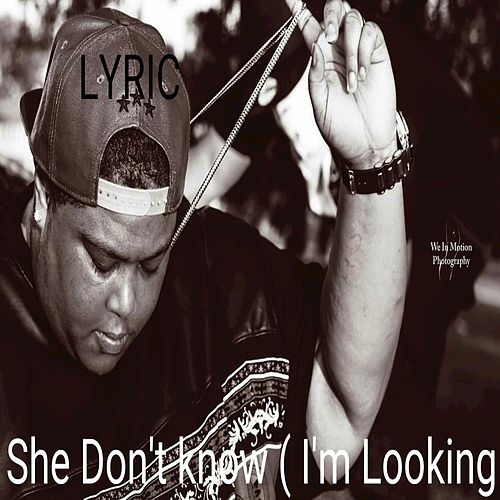 Play & Download She Don't Know (I'm Looking) - Single by Lyric   Napster