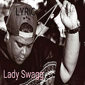 Play & Download Lady Swagg - Single by Lyric | Napster