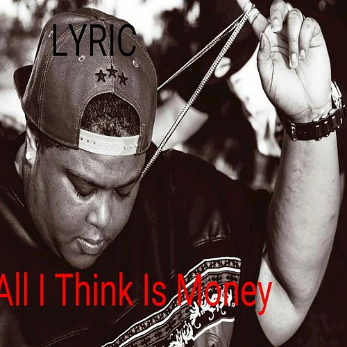 Play & Download All I Think Is Money - Single by Lyric | Napster