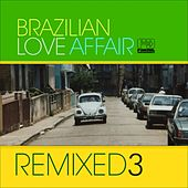 Play & Download Brazilian Love Affair, Vol. 3 (Remixed) by Various Artists | Napster