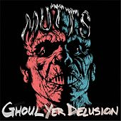 Ghoul Yer Delusion by Mutts