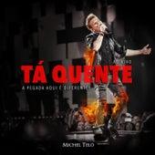 Tá Quente (Ao Vivo) by Michel Teló