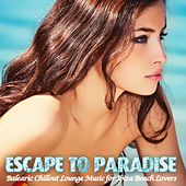 Escape To Paradise (Balearic Chillout Lounge Music for Ibiza Beach Lovers) by Various Artists
