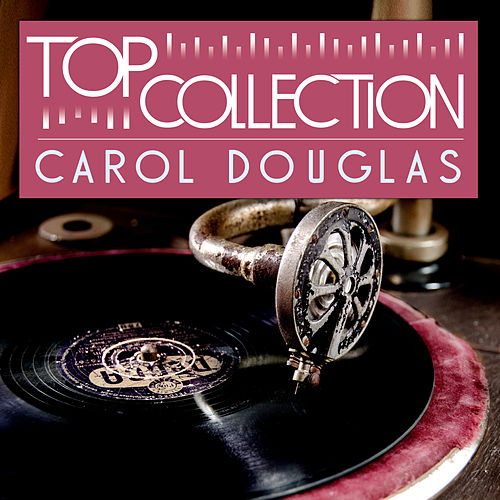 Play & Download Top Collection: Carol Douglas by Carol Douglas | Napster