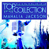 Top Collection: Mahalia Jackson by Various Artists