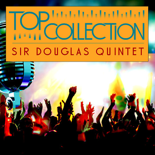 Top Collection: Sir Douglas Quintet by Sir Douglas Quintet