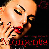 Play & Download Moments - Jazz Lounge Edition 3 by Various Artists | Napster