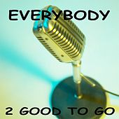 Play & Download Everybody by 2 Good To Go | Napster