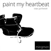 Play & Download Paint My Heartbeat / Oops, Gorillawale - Single by Mingmen | Napster