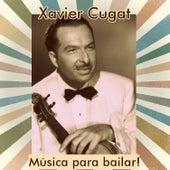 Play & Download Xavier Cugat - Música para Bailar! by Xavier Cugat | Napster